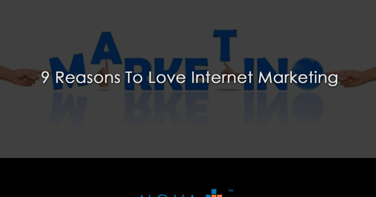 9 Reasons To Love Internet Marketing
