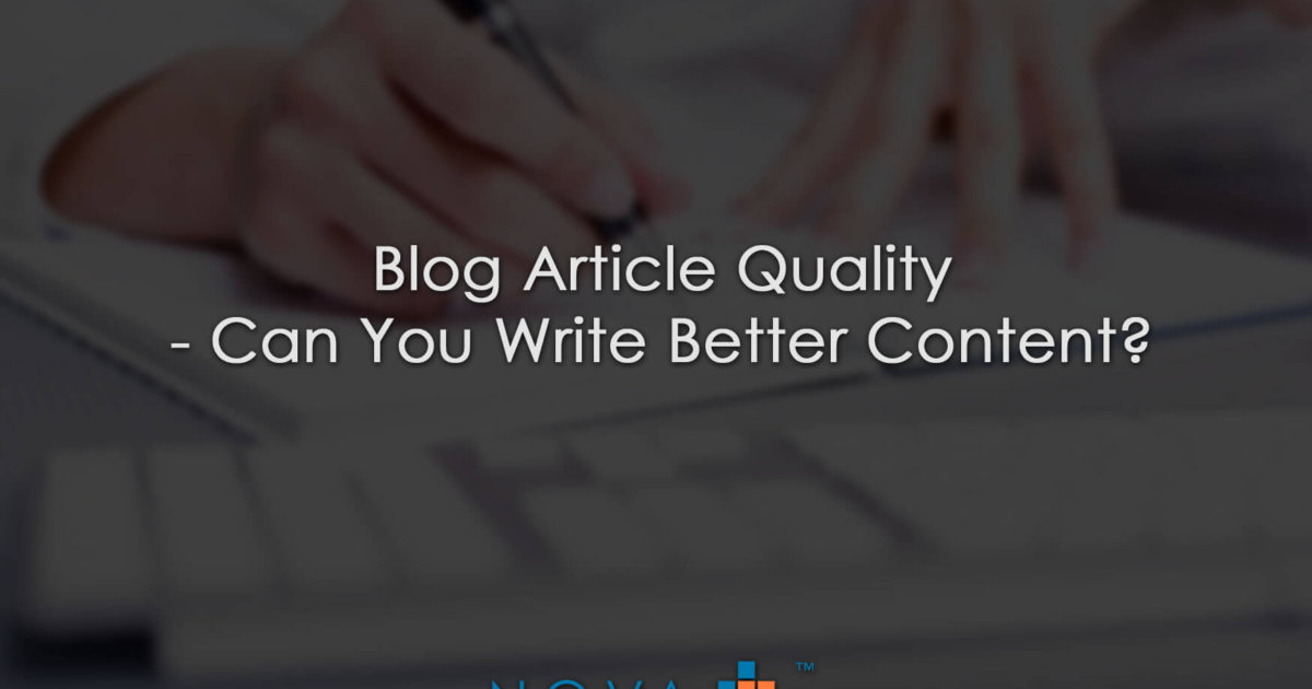 Blog Article Quality - Can You Write Better Content?