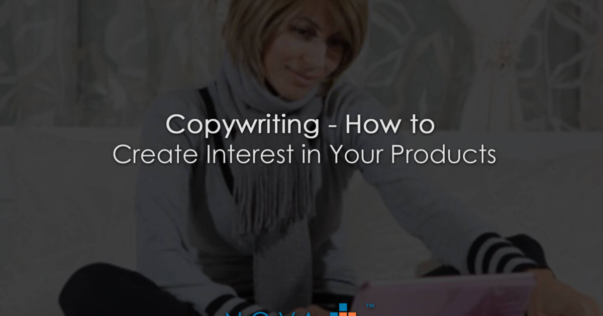 Copywriting - How to Create Interest in Your Products